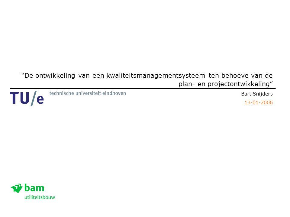 De ontwikkeling van een kwaliteitsmanagementsysteem ten behoeve van de plan- en projectontwikkeling Bart Snijders 13-01-2006