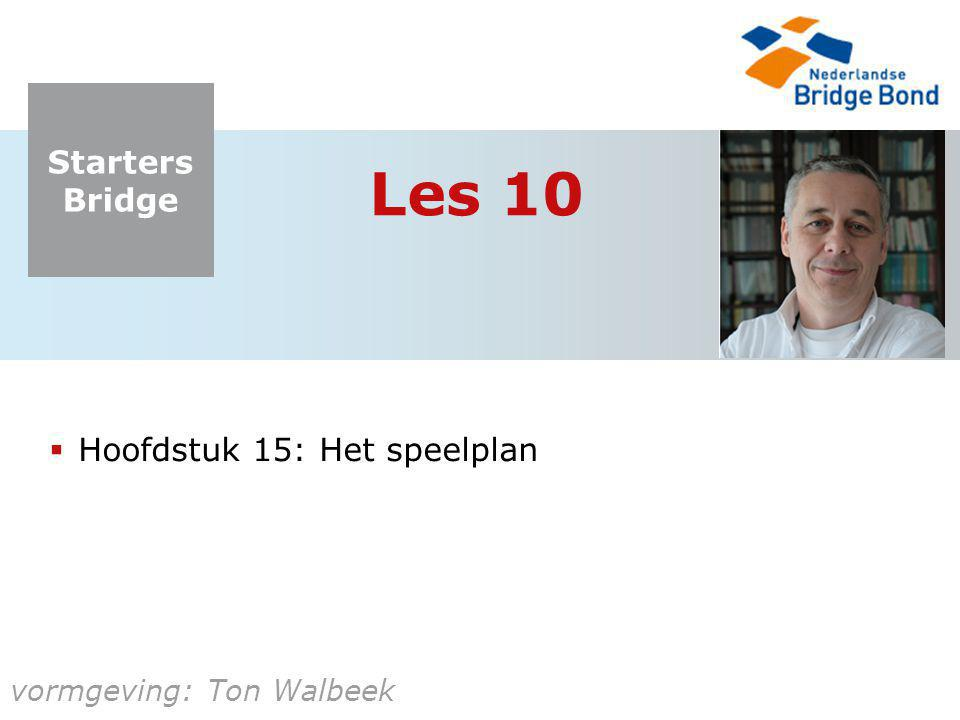 Starters Bridge vormgeving: Ton Walbeek Les 10  Hoofdstuk 15: Het speelplan