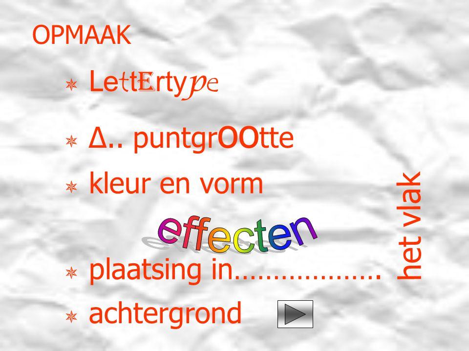 OPMAAK  L ett e rty p e  Δ.. puntgr oo tte  kleur en vorm  plaatsing in……………….
