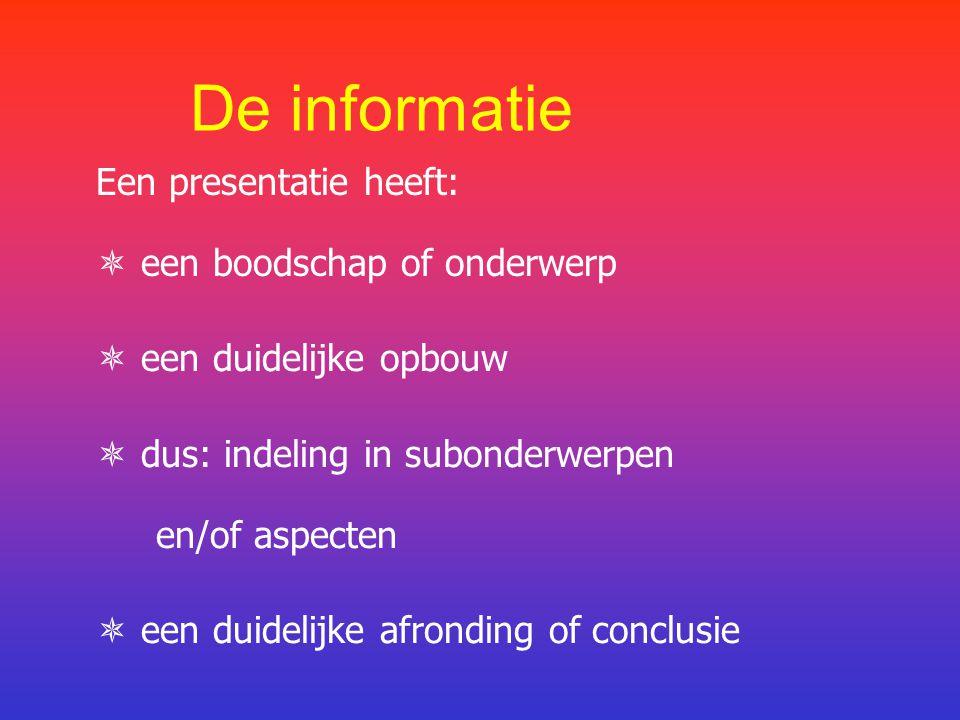 Een presentatie heeft:  een boodschap of onderwerp  een duidelijke opbouw  dus: indeling in subonderwerpen en/of aspecten  een duidelijke afronding of conclusie De informatie