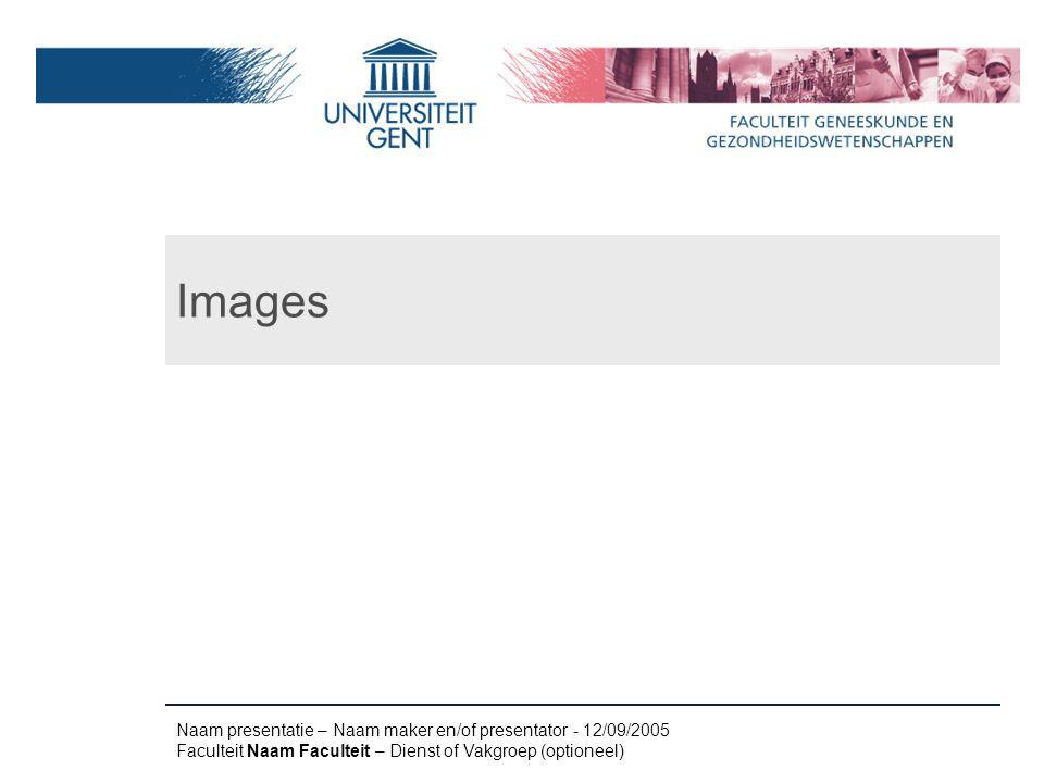 Naam presentatie – Naam maker en/of presentator - 12/09/2005 Faculteit Naam Faculteit – Dienst of Vakgroep (optioneel) Images
