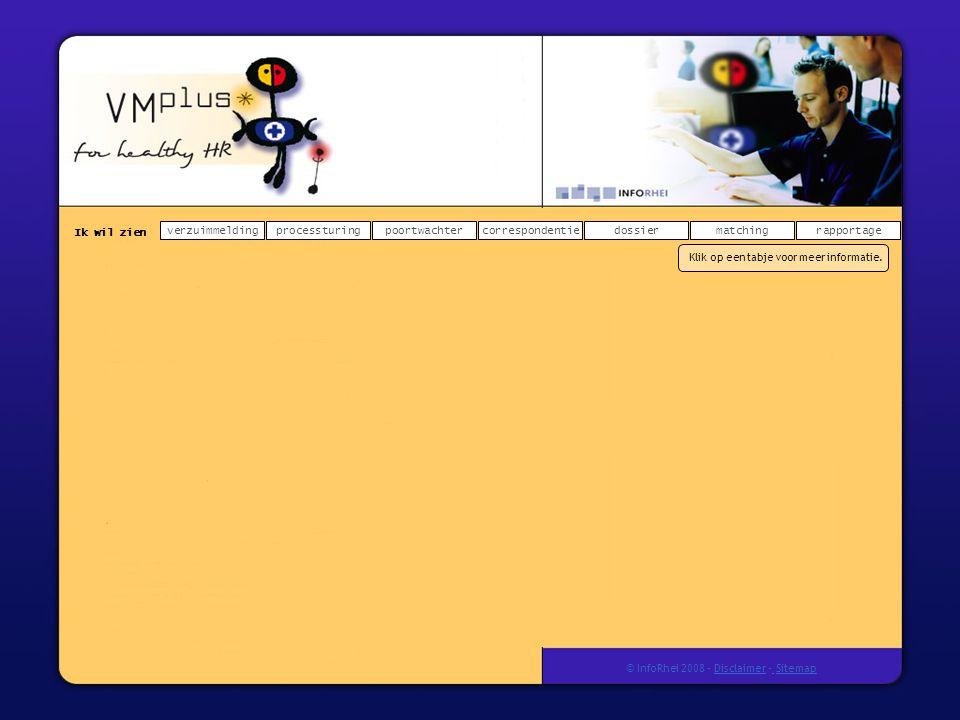 Ik wil zien verzuimmeldingdossierprocessturingpoortwachtercorrespondentierapportagematching © InfoRhei 2008 -Disclaimer -Sitemap Geen 'vergeten' cases meer door signalering op basis van verwachte werkhervattingsdatum.