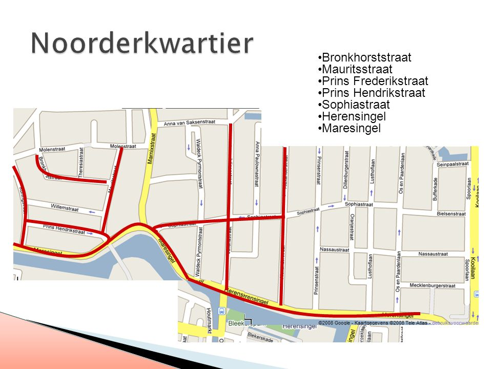 Bronkhorststraat Mauritsstraat Prins Frederikstraat Prins Hendrikstraat Sophiastraat Herensingel Maresingel