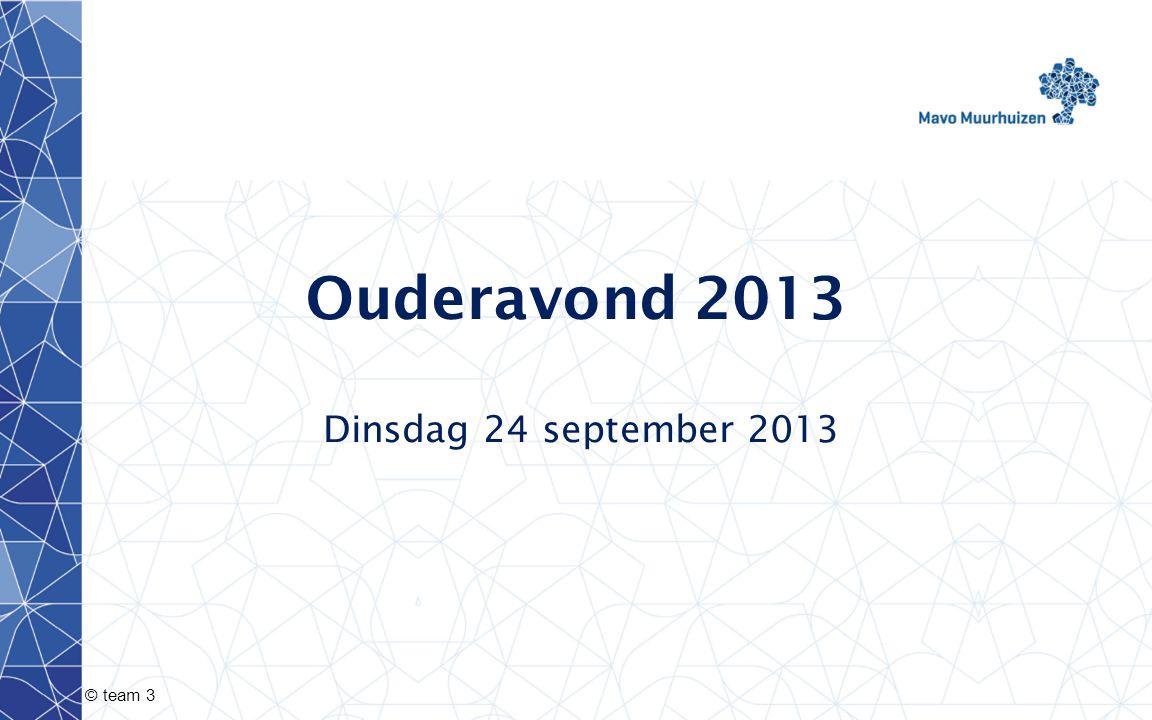 © team 3 Ouderavond 2013 Dinsdag 24 september 2013
