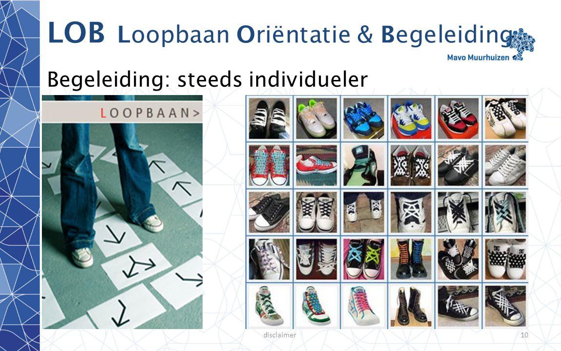 disclaimer10 LOB Loopbaan Oriëntatie & Begeleiding Begeleiding: steeds individueler
