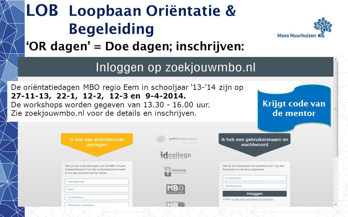 disclaimer 14 LOB Loopbaan Oriëntatie & Begeleiding 'OR dagen' = Doe dagen; inschrijven: De oriëntatiedagen MBO regio Eem in schooljaar 13- 14 zijn op 27-11-13, 22-1, 12-2, 12-3 en 9-4-2014.