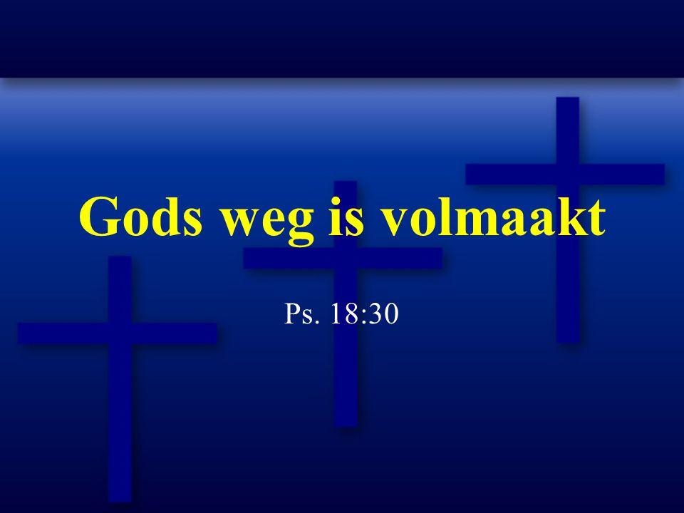 Gods weg is volmaakt Ps. 18:30