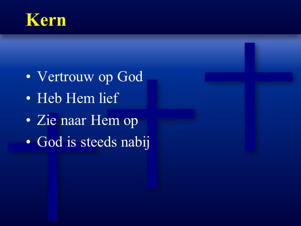 Kern Vertrouw op God Heb Hem lief Zie naar Hem op God is steeds nabij
