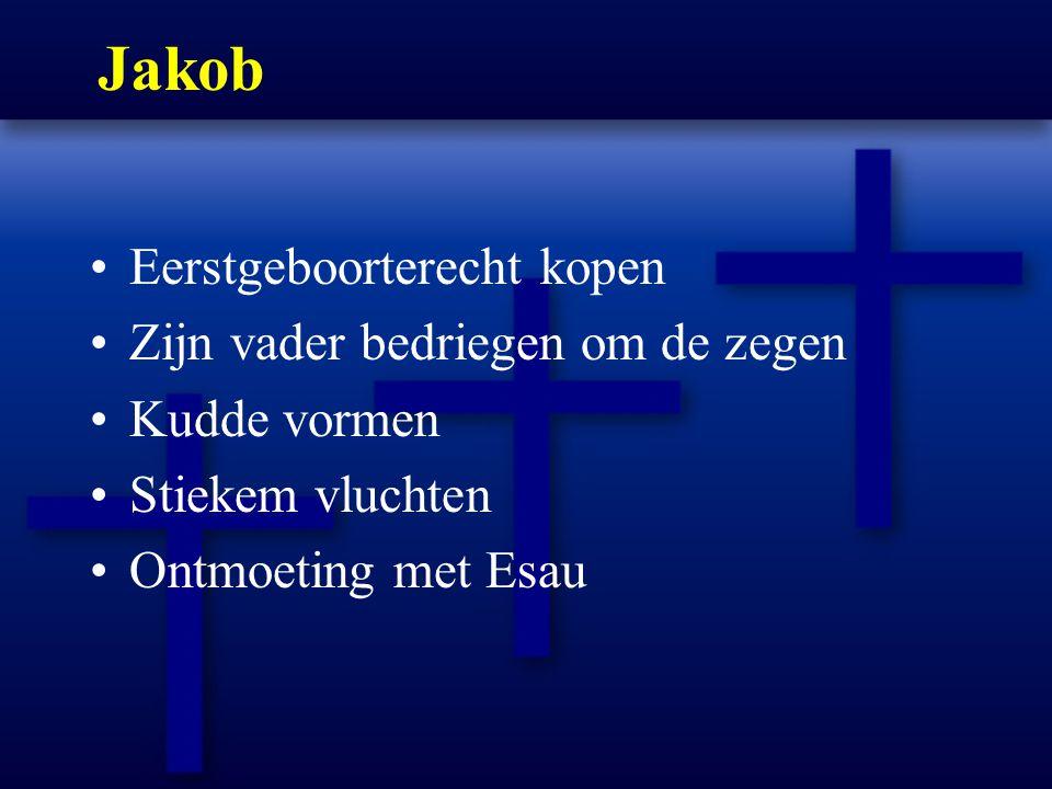 Jakob Eerstgeboorterecht kopen Zijn vader bedriegen om de zegen Kudde vormen Stiekem vluchten Ontmoeting met Esau
