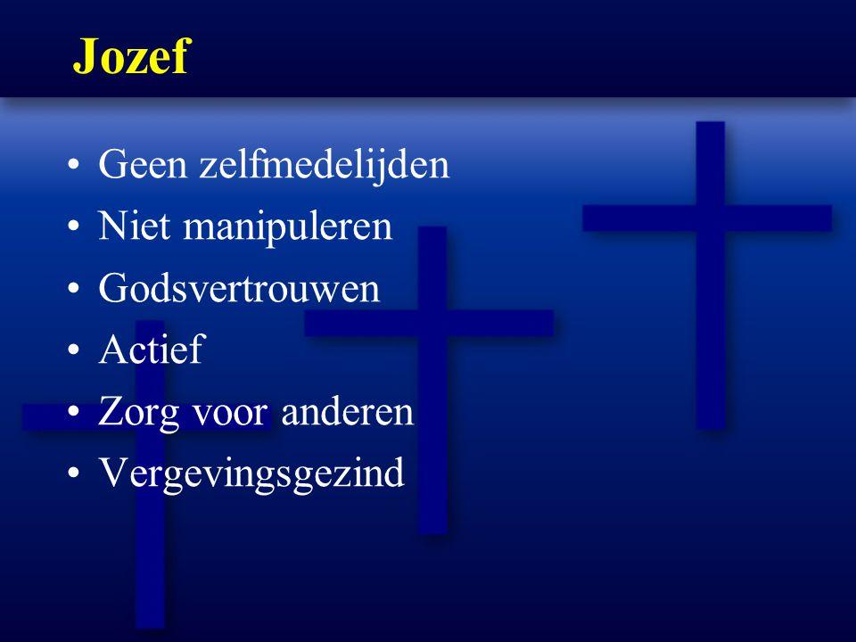 Jozef Geen zelfmedelijden Niet manipuleren Godsvertrouwen Actief Zorg voor anderen Vergevingsgezind