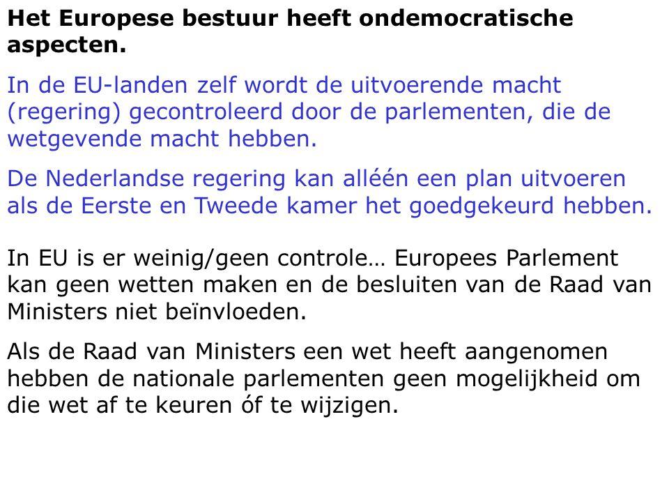 Het Europese bestuur heeft ondemocratische aspecten. In de EU-landen zelf wordt de uitvoerende macht (regering) gecontroleerd door de parlementen, die