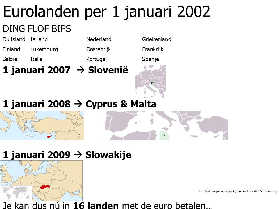 Eurolanden per 1 januari 2002 DING FLOF BIPS Duitsland Ierland Nederland Griekenland Finland Luxemburg Oostenrijk Frankrijk BelgiëItaliëPortugalSpanje