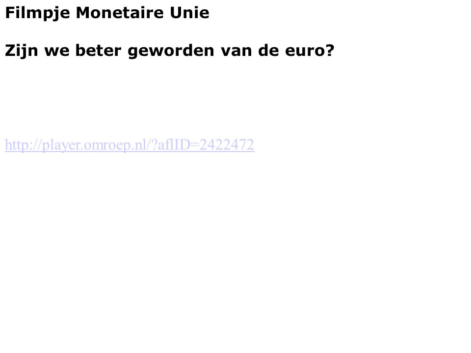 Filmpje Monetaire Unie Zijn we beter geworden van de euro? http://player.omroep.nl/?aflID=2422472
