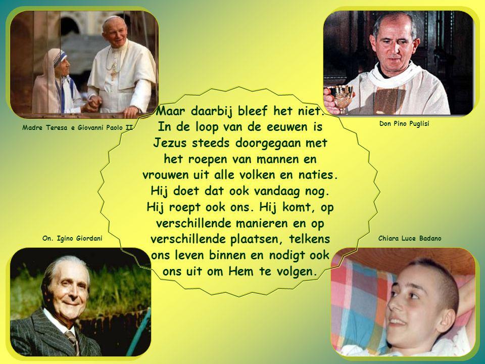 On. Igino Giordani Chiara Luce Badano Don Pino Puglisi Madre Teresa e Giovanni Paolo II Maar daarbij bleef het niet. In de loop van de eeuwen is Jezus