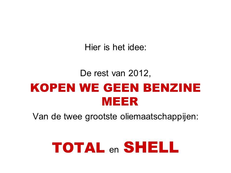 Hier is het idee: De rest van 2012, KOPEN WE GEEN BENZINE MEER Van de twee grootste oliemaatschappijen: TOTAL en SHELL