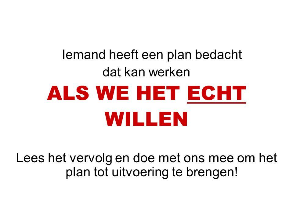 Iemand heeft een plan bedacht dat kan werken ALS WE HET ECHT WILLEN Lees het vervolg en doe met ons mee om het plan tot uitvoering te brengen!