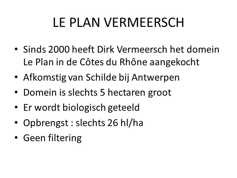 LE PLAN VERMEERSCH Sinds 2000 heeft Dirk Vermeersch het domein Le Plan in de Côtes du Rhône aangekocht Afkomstig van Schilde bij Antwerpen Domein is s