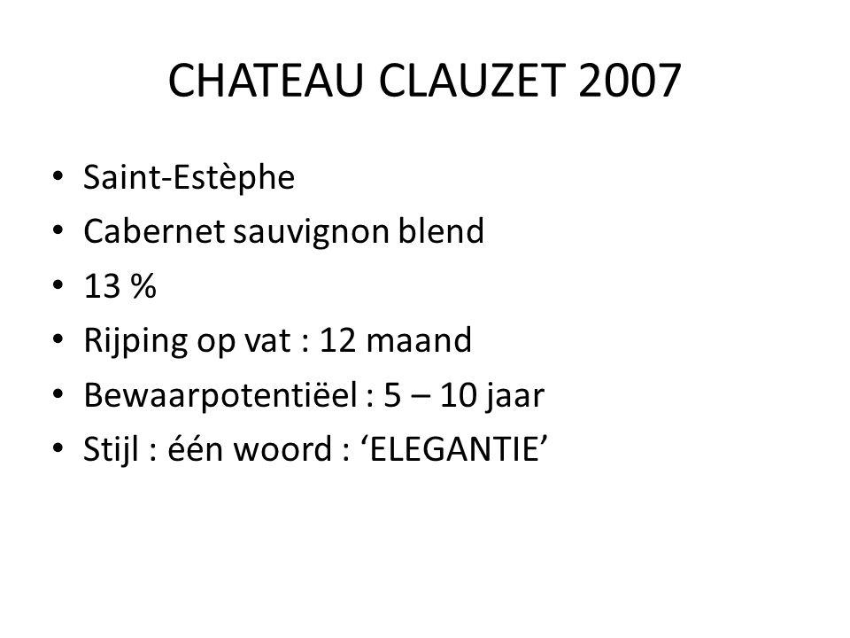 CHATEAU CLAUZET 2007 Saint-Estèphe Cabernet sauvignon blend 13 % Rijping op vat : 12 maand Bewaarpotentiëel : 5 – 10 jaar Stijl : één woord : 'ELEGANT