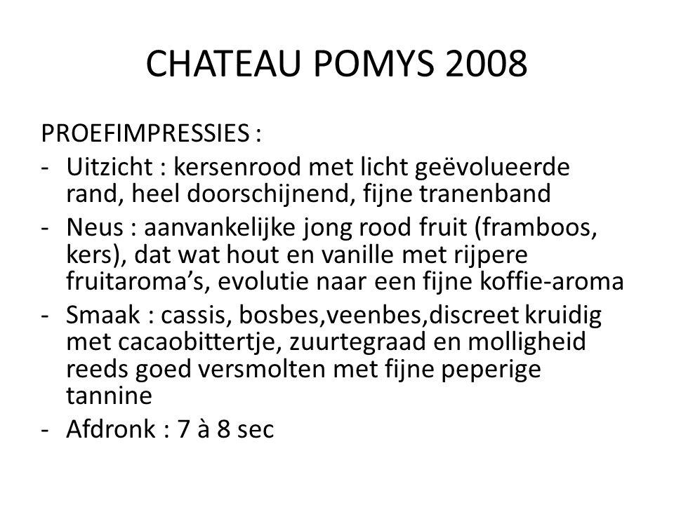CHATEAU POMYS 2008 PROEFIMPRESSIES : -Uitzicht : kersenrood met licht geëvolueerde rand, heel doorschijnend, fijne tranenband -Neus : aanvankelijke jo