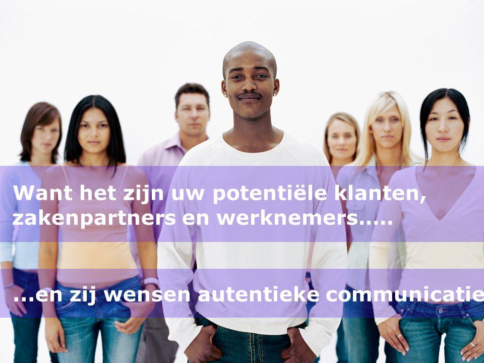 Want het zijn uw potentiële klanten, zakenpartners en werknemers…..