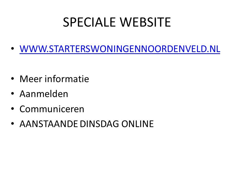 SPECIALE WEBSITE WWW.STARTERSWONINGENNOORDENVELD.NL Meer informatie Aanmelden Communiceren AANSTAANDE DINSDAG ONLINE