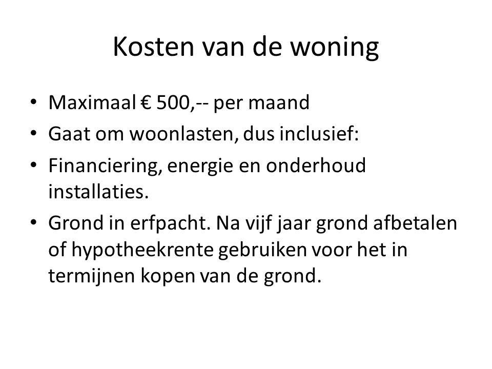 Kosten van de woning Maximaal € 500,-- per maand Gaat om woonlasten, dus inclusief: Financiering, energie en onderhoud installaties.