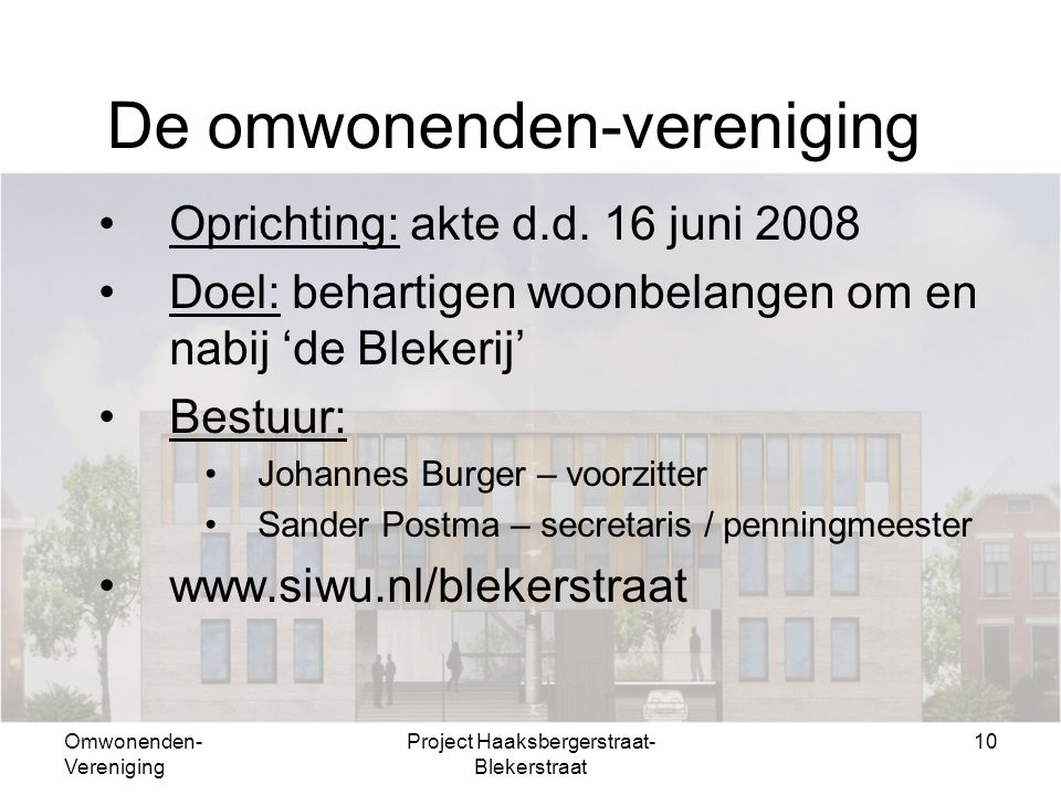 Omwonenden- Vereniging Project Haaksbergerstraat- Blekerstraat 10 De omwonenden-vereniging Oprichting: akte d.d.