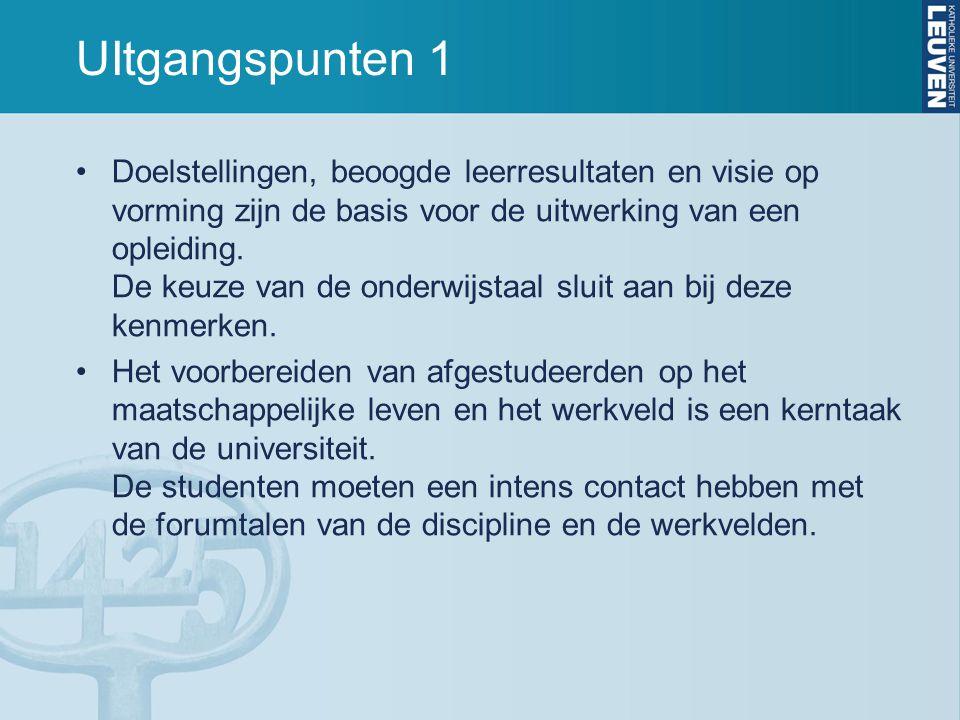 UItgangspunten 1 Doelstellingen, beoogde leerresultaten en visie op vorming zijn de basis voor de uitwerking van een opleiding. De keuze van de onderw