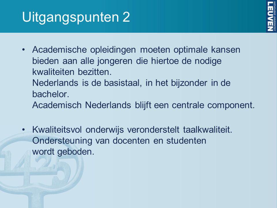 Uitgangspunten 2 Academische opleidingen moeten optimale kansen bieden aan alle jongeren die hiertoe de nodige kwaliteiten bezitten. Nederlands is de
