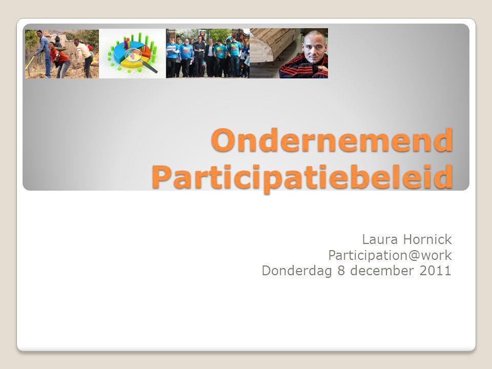 Ondernemend Participatiebeleid Laura Hornick Participation@work Donderdag 8 december 2011
