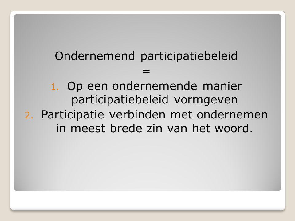 Ondernemend participatiebeleid = 1.Op een ondernemende manier participatiebeleid vormgeven 2.