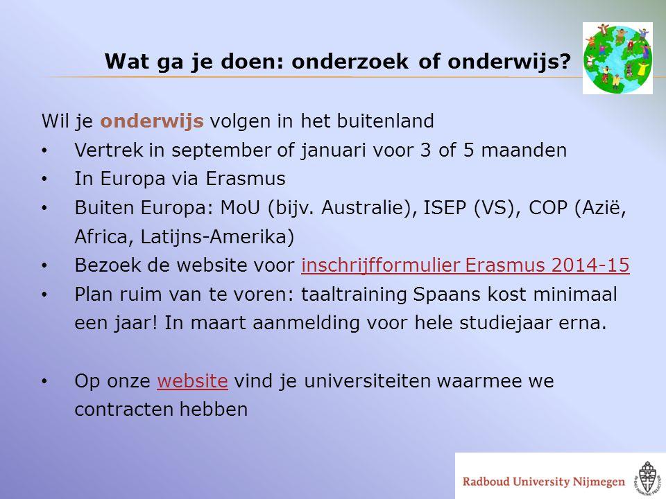 Wat ga je doen: onderzoek of onderwijs? Wil je onderwijs volgen in het buitenland Vertrek in september of januari voor 3 of 5 maanden In Europa via Er