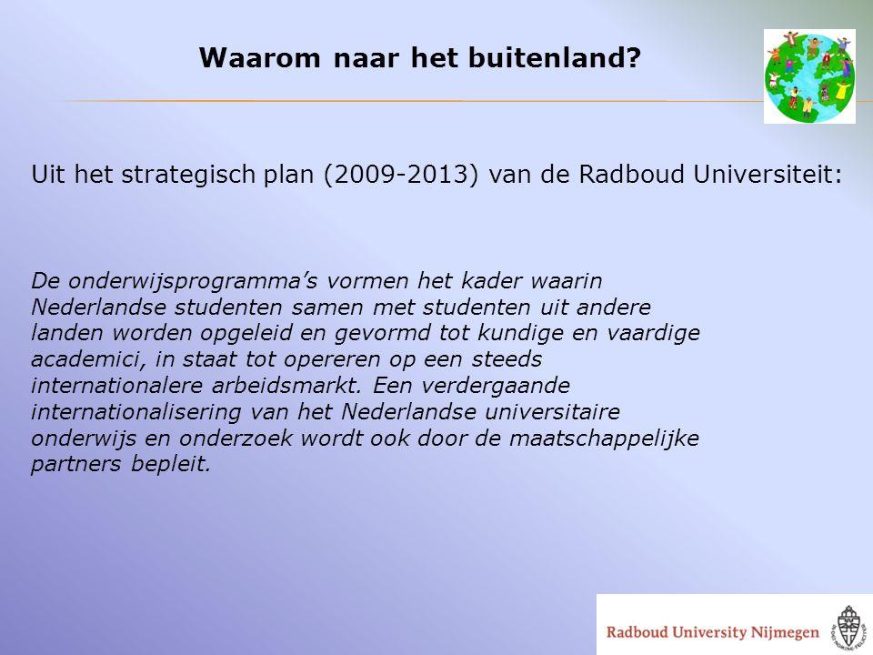 Waarom naar het buitenland? Uit het strategisch plan (2009-2013) van de Radboud Universiteit: De onderwijsprogramma's vormen het kader waarin Nederlan