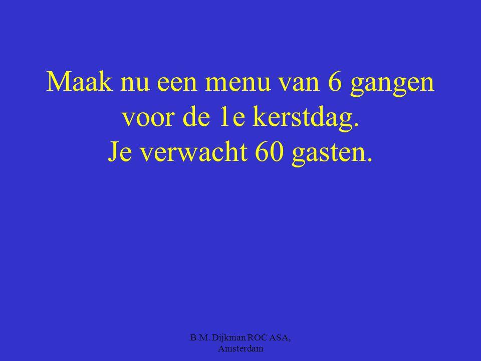 B.M. Dijkman ROC ASA, Amsterdam Maak zelf een menu van 4 gangen.