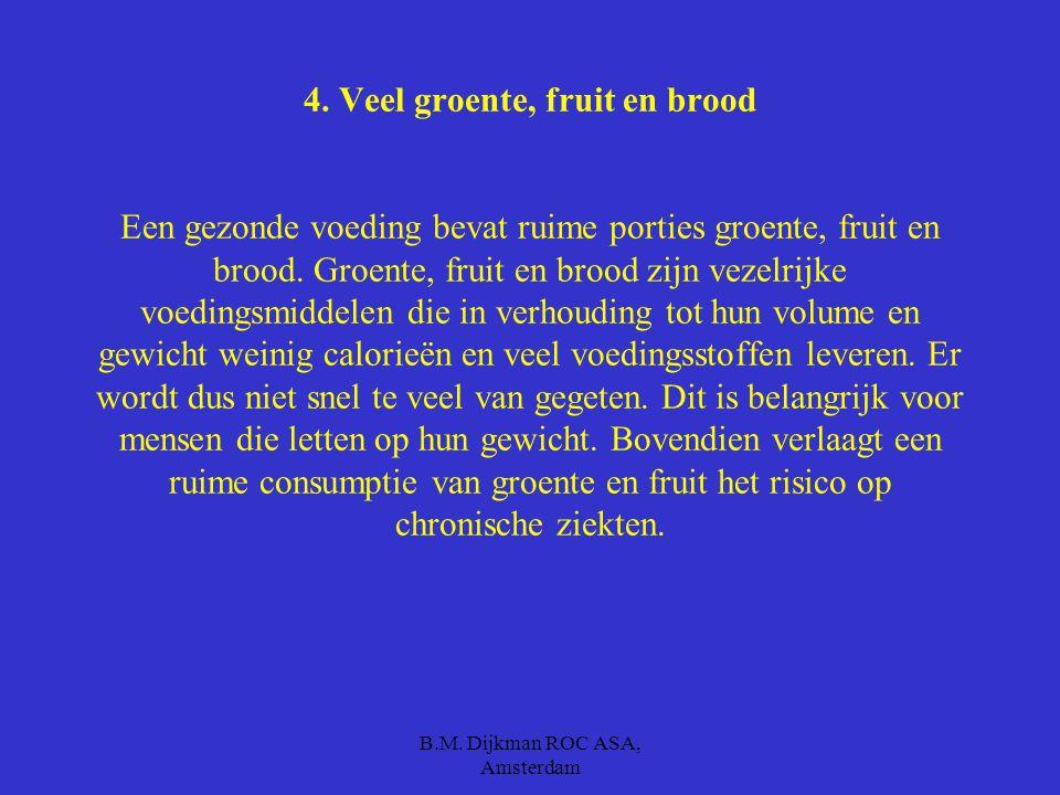B.M. Dijkman ROC ASA, Amsterdam 3. Minder verzadigd vet Door het gebruik van verzadigd vet te beperken vermindert de kans op hart- en vaatziekten. Vet