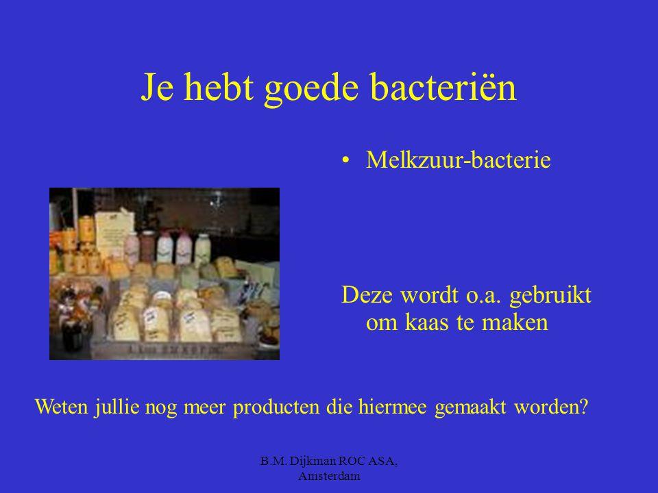 B.M. Dijkman ROC ASA, Amsterdam Wat zijn bacteriën En waar zitten ze allemaal
