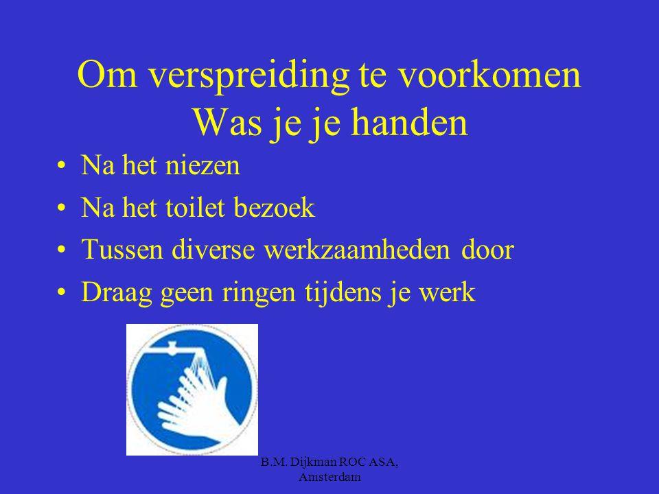 B.M. Dijkman ROC ASA, Amsterdam Maar ook weer de oorzaak kunnen zijn Van een besmetting verkouden Hoofdpijn Griep Diaree Hart valen