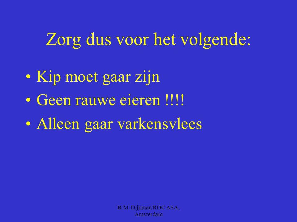 B.M. Dijkman ROC ASA, Amsterdam Salmonella is heel gevaarlijk voor: Kleine kinderen Zieke mensen Oude mensen met weinig weerstand