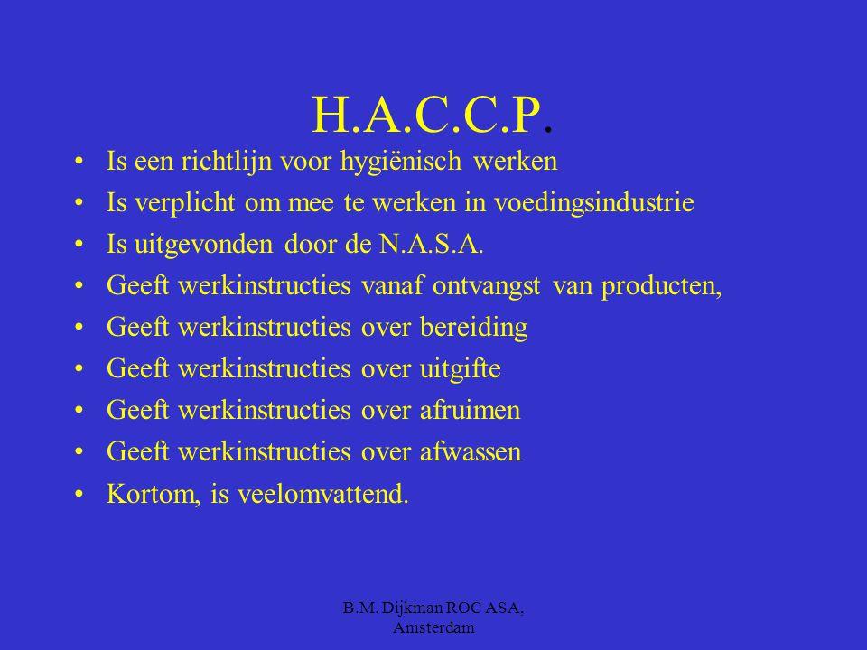 B.M. Dijkman ROC ASA, Amsterdam Je krijgt 2 minuten Waar staan de letters H.A.C.C.P. voor.