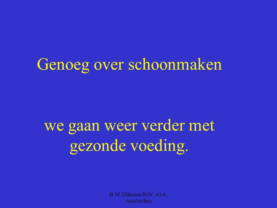 B.M. Dijkman ROC ASA, Amsterdam Werk netjes, schoon en opgeruimd Maak eerst af waar je mee bezig bent voor je aan wat anders begint.