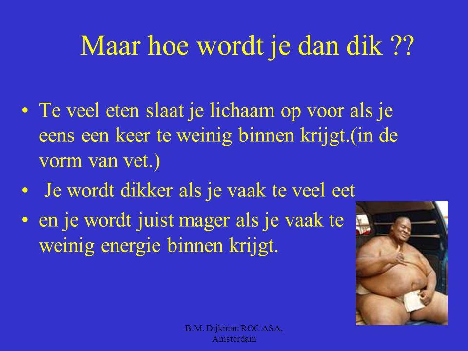 B.M. Dijkman ROC ASA, Amsterdam Wat is dan weer een kilojoule ?? De hoeveelheid kilojoules kan worden omgerekend door een kilocalorie te vermenigvuldi