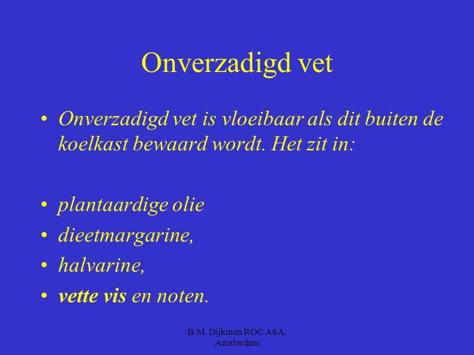 B.M. Dijkman ROC ASA, Amsterdam Verzadigd vet Producten waar veel verzadigd vet in zit zijn: Palmolie, kokosolie, boter, vet vlees, vette kaas, 48 + s