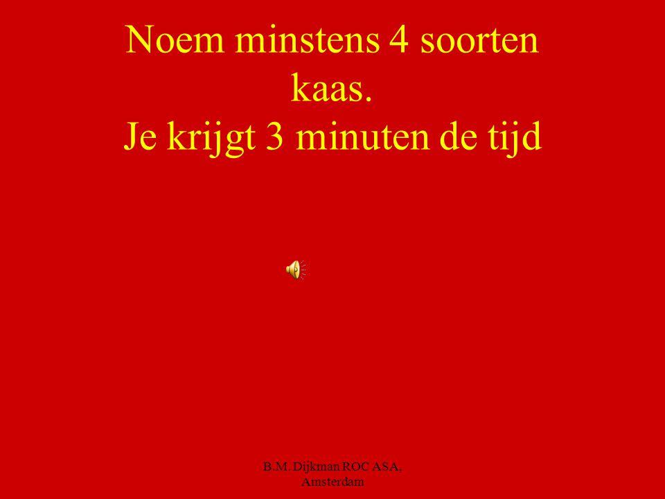 B.M. Dijkman ROC ASA, Amsterdam Vet in kaas Kaas heb je diverse soorten