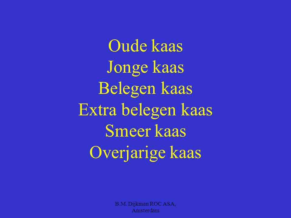 B.M. Dijkman ROC ASA, Amsterdam Noem minstens 4 soorten kaas. Je krijgt 3 minuten de tijd
