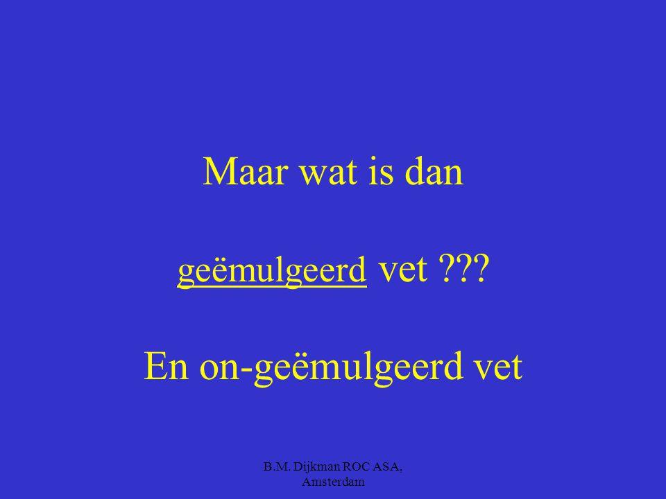 B.M. Dijkman ROC ASA, Amsterdam Maar vet in kaas dan???? 48 + betekent: 48 % van de droge stof bestaat uit vet. 40+ betekent: 30+ betekent: 20+ beteke