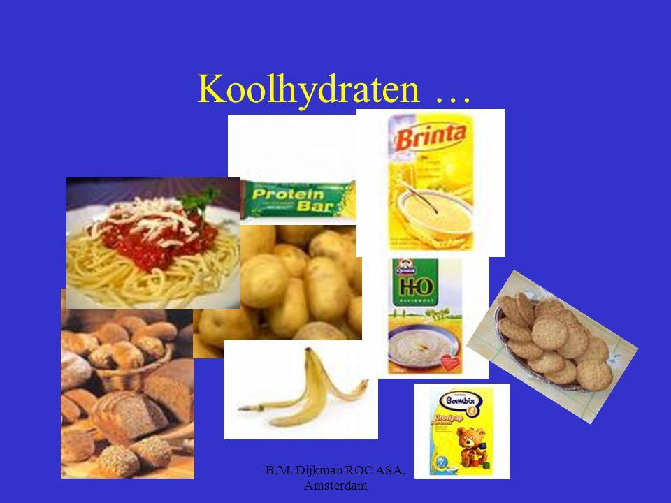 B.M. Dijkman ROC ASA, Amsterdam Complexe koolhydraten Complexe koolhydraten vind je in brood, aardappelen, rijst, pasta en sommige groenten (b.v. volk