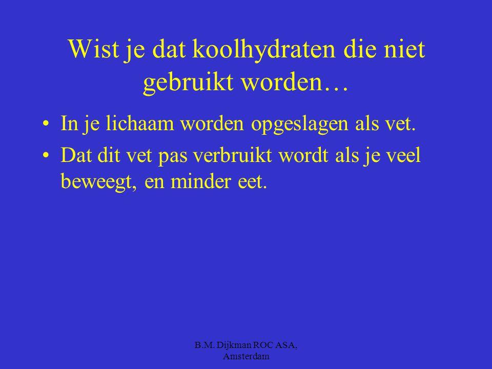 B.M. Dijkman ROC ASA, Amsterdam Je krijgt 3 minuten voor de volgende vraag Zoek op internet op welke koolhydraat heel snel opgenomen wordt in je bloed