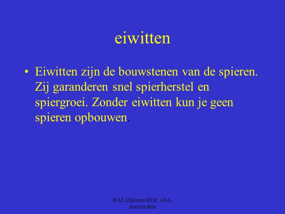 B.M. Dijkman ROC ASA, Amsterdam Wist je dat koolhydraten die niet gebruikt worden… In je lichaam worden opgeslagen als vet. Dat dit vet pas verbruikt