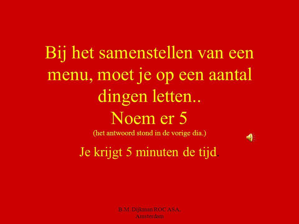 B.M. Dijkman ROC ASA, Amsterdam Je moet op een aantal dingen letten bij het samenstellen van een menu Let op smaak Let op kleur Let op consistentie Le