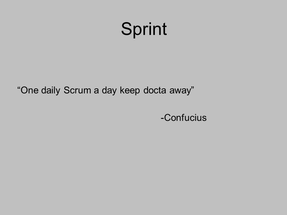 """One daily Scrum a day keep docta away"" -Confucius Sprint"